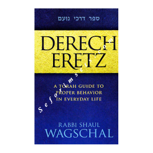 Derech Eretz A Torah Guide To Proper Behavior In Everyday Life